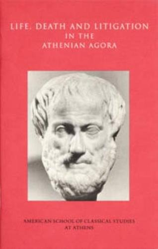 9780876616376: Life, Death, and Litigation in the Athenian Agora (Agora Picture Book)