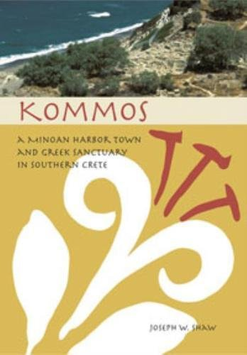 9780876616604: Kommos: A Minoan Harbor Town And Greek Sanctuary in Southern Crete