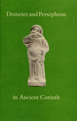 Demeter and Persephone in Ancient Corinth (Corinth Notes): Ronald S. Stroud