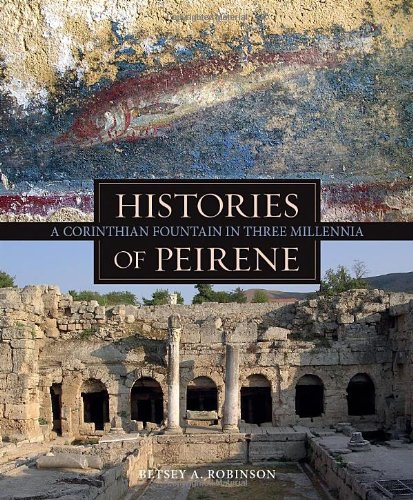 9780876619650: Histories of Peirene: A Corinthian Fountain in Three Millennia (Ancient Art & Architecture in Context)