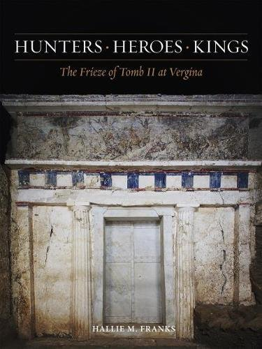 Hunters, Heroes, Kings: The Frieze of Tomb: Hallie M. Franks