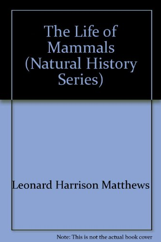 The life of mammals (The Universe natural: Leonard Harrison Matthews