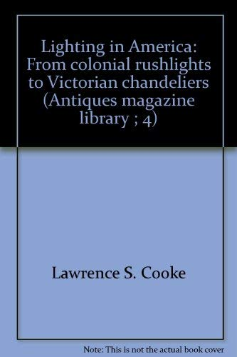 9780876632536: Lighting in America: From colonial rushlights to Victorian chandeliers (Antiques magazine library ; 4)