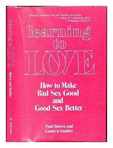 Learning to Love: How to Make Bad Sex Good and Good Sex Better: Brown, Paul; Faulder, Carolyn