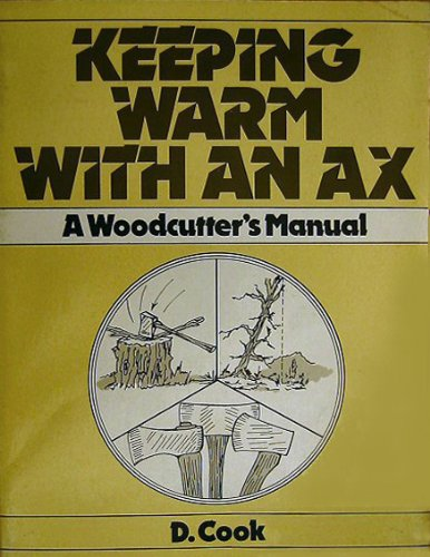 9780876633472: Keeping warm with an ax: A woodcutter's manual