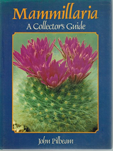 Mammillaria: A Collector's Guide (9780876633601) by John Pilbeam