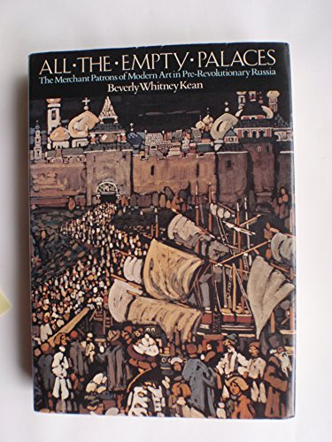 9780876634127: All the empty palaces: The merchant patrons of modern art in pre-Revolutionary Russia