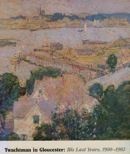 Twachtman in Gloucester: His Last Years, 1900-1902: Gerdts, William H.,Boyle,