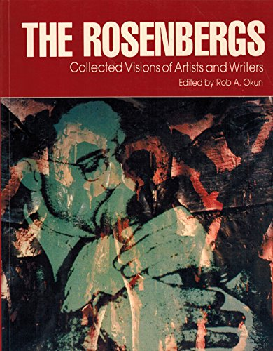 The Rosenbergs: Collected Visions of Artists and Writers: Okun, Rob A. (Editor)