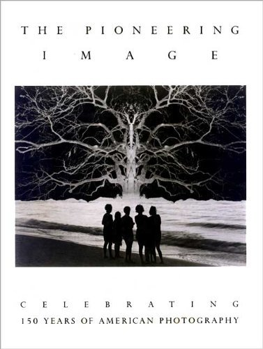 9780876636954: The Pioneering Image: Celebrating 150 Years of American Photography