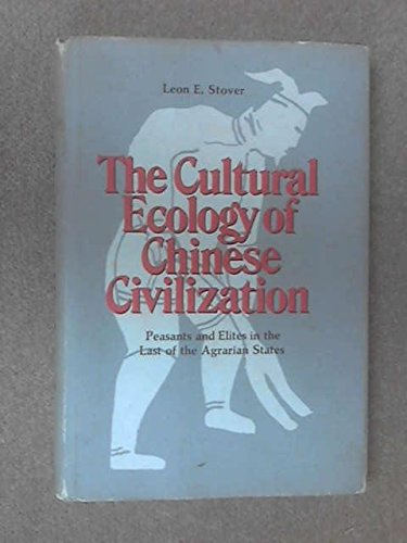 9780876637098: The cultural ecology of Chinese civilization;: Peasants and elites in the last of the agrarian states