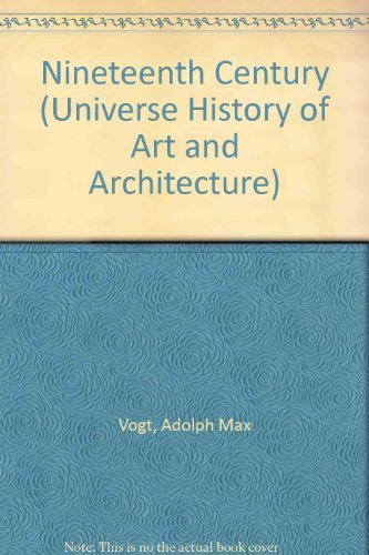 The Universe History of Art and Architecture: The Nineteenth Century.: Vogt, A.M.