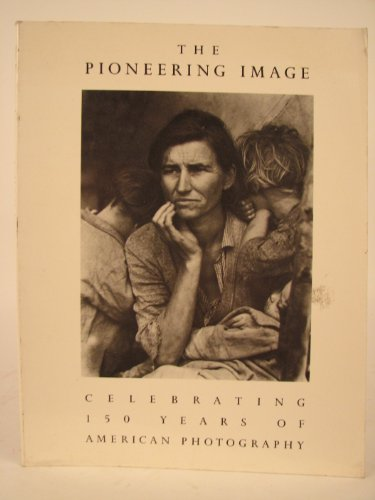 9780876637746: The Pioneering Image: Celebrating 150 Years of American Photography