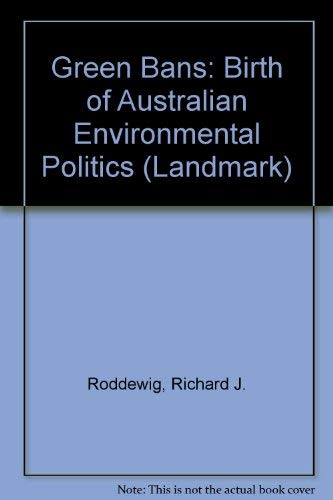 GREEN BANS The Birth of Australian Environmental Politics, A Study in Public Opinion and ...