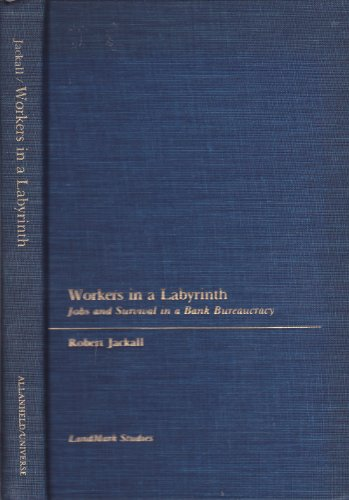 Workers in a Labyrinth: Jobs and Survival in a Bank Bureaucracy (Landmark studies): Jackall, Robert