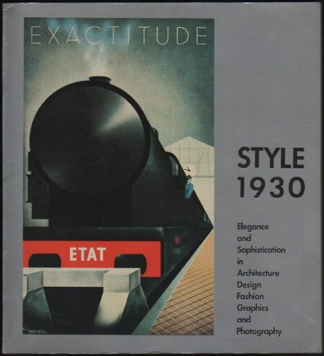 Style 1930. Elegance and Sophistication in Architecture, Design, Fashion, Graphics, and Photography.