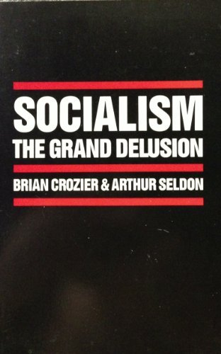 Socialism: The Grand Delusion (0876638795) by Crozier, Brian; Seldon, Arthur