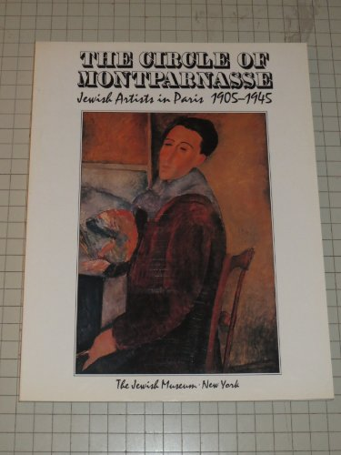 The Circle of Montparnasse: Jewish Artists in Paris, 1905-1945: Silver, Kenneth