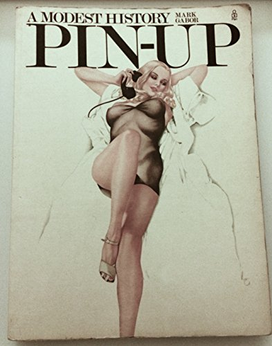 The Pin-Up: A Modest History: Gabor, Mark