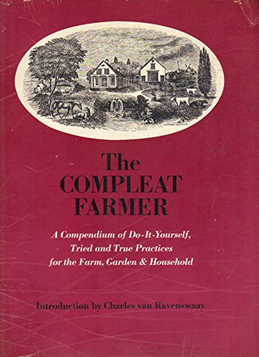 The Compleat Farmer: A Compendium of Do-It-Yourself, Tried and True Practices.: Compiled By Main ...