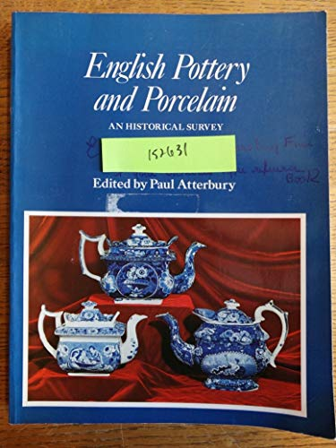 English Pottery and Porcelain: An Historical Survey: Atterbury, Paul