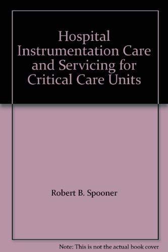 Hospital Instrumentation Care and Servicing for Critical: Spooner, Robert B.