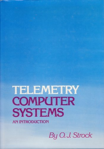 Telemetry Computer Systems : An Introduction: O. J. Strock