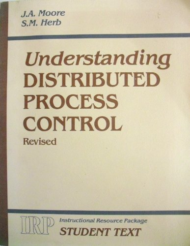 Understanding Distributed Process Control: Herb, S. M.; Moore, J. A.