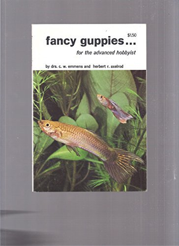 FANCY GUPPIES. FOR THE ADVANCED HOBBYIST: Emmens, C.W. and Herbert R. Axelrod