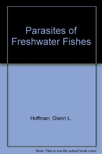 Parasites of Freshwater Fishes: G.L. Hoffman