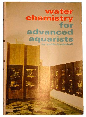 Water ChemistryFor Advanced Aquarists: Huckstedt, Guido