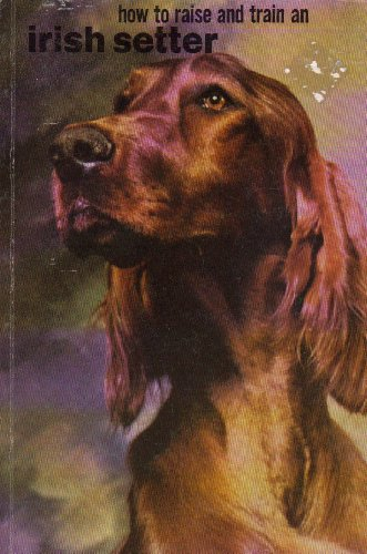 How to Raise and Train an Irish Setter (How to Raise & Train) (0876663196) by Gannon, Robert
