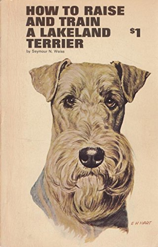 How to raise and train a Lakeland terrier.: Seymour N. Weiss