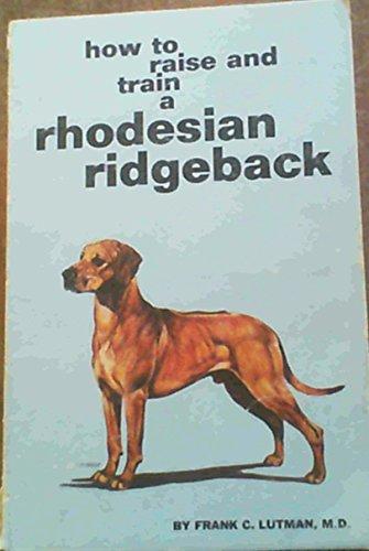 9780876663721: How to Raise and Train a Rhodesian Ridgeback