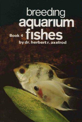 Breeding Aquarium Fishes, Book 4 (Bk. 4): Axelrod, Herbert R.