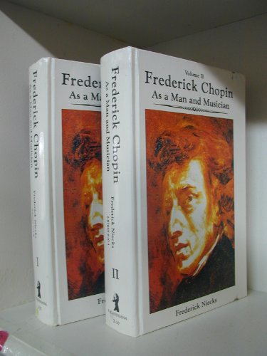9780876666104: Frederick Chopin As a Man and A Musician (2 volume set)