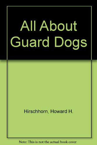 All About Guard Dogs: Hirschhorn, Howard H