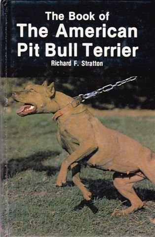 Book of the American Pit Bull Terrier: Richard F Stratton