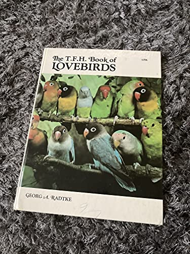 The T. F. H. Book of Lovebirds.: Georg A. Radtke. Annemarie Lambrich, translator