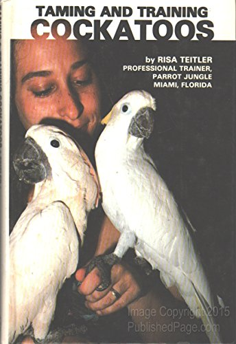 Taming and Training Cockatoos: Teitler, Risa (Professional