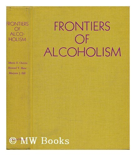 Frontiers of Alcoholism: Chafetz, Morris E.; Blane, Howard T.; Hill, Marjorie J.