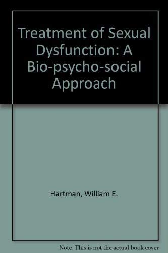 Treatment of Sexual Dysfunction: A Bio-psycho-social Approach: Hartman, William E.; Fithian, ...