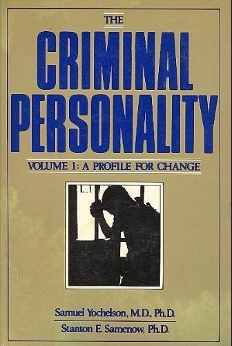 The Criminal Personality, Vol. 1: A Profile for Change (Volume 1): Yochelson, Samuel; Samenow, ...