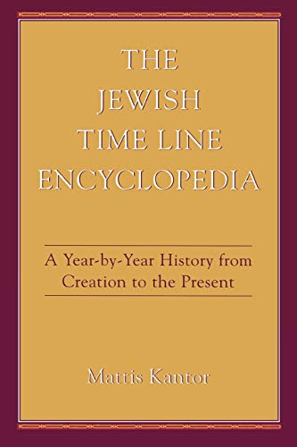 The Jewish Time Line Encyclopedia: A Year-by-Year History From Creation to the Present: Kantor, ...