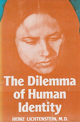 The Dilemma of Human Identity: Lichtenstein, Heinz M.D.