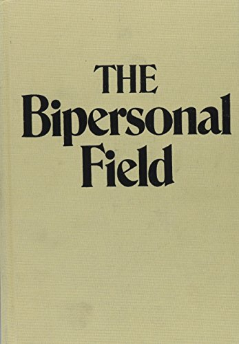 The Bipersonal Field (Classical Psychoanalysis & Its Applications): Robert J. Langs