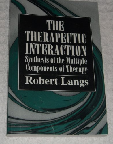 The Therapeutic Interaction: Synthesis of the Multiple Components of Therapy: Langs, Robert
