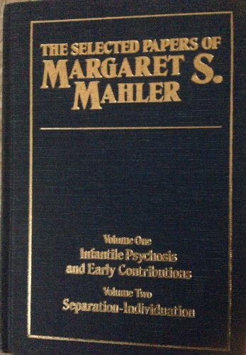 9780876683712: The Selected Papers of Margaret S. Mahler: Vol. 1: Infantile Psychosis & Early Contributions