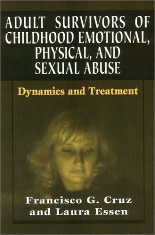 9780876684061: Adult Survivors of Childhood Emotional, Physical, and Sexual Abuse: Dynamics and Treatment
