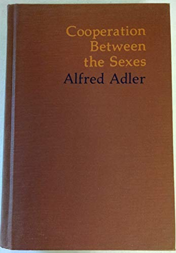 Cooperation Between the Sexes: Writings on Women, Love, Marriage & Its Disorders: Adler, Alfred